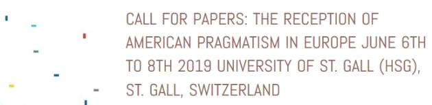 CALL FOR PAPERS: The Reception of American Pragmatism in Europe June 6th to 8th 2019 University of St. Gall (HSG), St. Gall, Switzerland